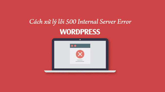 cách xử lý lỗi 500 internal server eror
