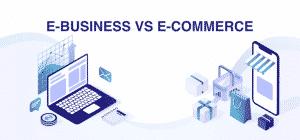Sự khác nhau giữa e-commerce và e-business